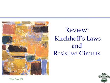 EE314 Basic EE II Review: Kirchhoff's Laws and Resistive Circuits.