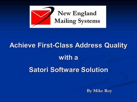 Achieve First-Class Address Quality with a Satori Software Solution By Mike Roy.