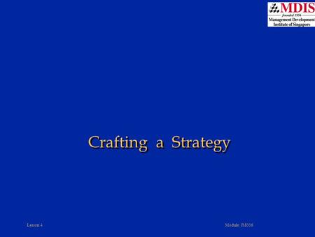 Lesson 4Module: JM006 Crafting a Strategy. Lesson 4Module: JM006 Outline Collaborative Strategies: Strategic Alliances and Partnerships Merger and Acquisition.