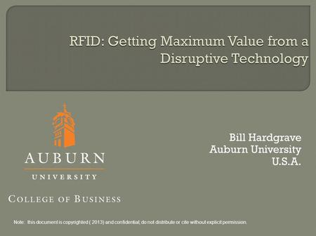 Bill Hardgrave Auburn University U.S.A. Note: this document is copyrighted ( 2013) and confidential; do not distribute or cite without explicit permission.