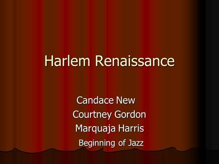 Harlem Renaissance Candace New Courtney Gordon Marquaja Harris Beginning of Jazz Beginning of Jazz.