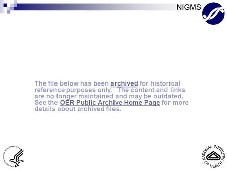 NIGMS Archived File The file below has been archived for historical reference purposes only. The content and links are no longer maintained and may be.