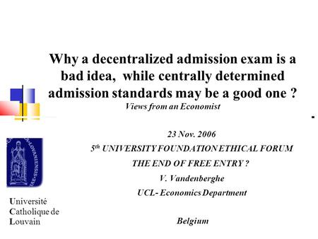 Why a decentralized admission exam is a bad idea, while centrally determined admission standards may be a good one ? Views from an Economist 23 Nov. 2006.