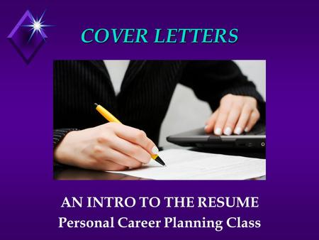 COVER LETTERS AN INTRO TO THE RESUME Personal Career Planning Class.