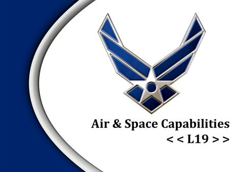 Air & Space Capabilities >.  Mission of selected current air and space systems  Characteristics of selected current air and space systems Overview.