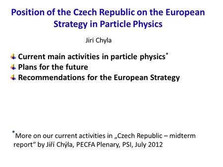 Position of the Czech Republic on the European Strategy in Particle Physics Current main activities in particle physics * Plans for the future Recommendations.