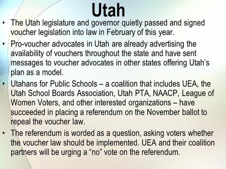 Utah The Utah legislature and governor quietly passed and signed voucher legislation into law in February of this year. Pro-voucher advocates in Utah are.