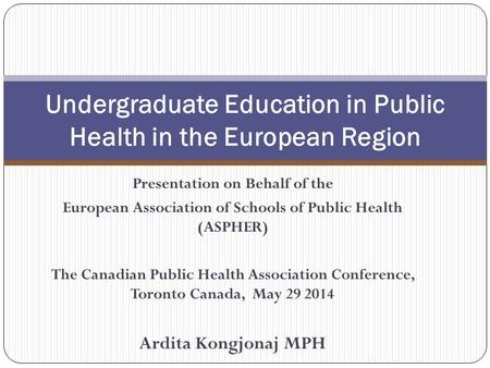 Presentation on Behalf of the European Association of Schools of Public Health (ASPHER) The Canadian Public Health Association Conference, Toronto Canada,