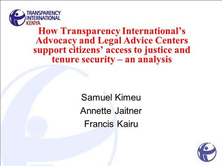 How Transparency International's Advocacy and Legal Advice Centers support citizens' access to justice and tenure security – an analysis Samuel Kimeu Annette.