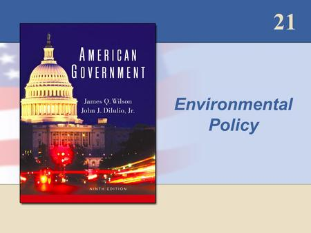 21 Environmental Policy. Copyright © Houghton Mifflin Company. All rights reserved.21 - 2 Table 21.1: Major Federal Environmental Laws.
