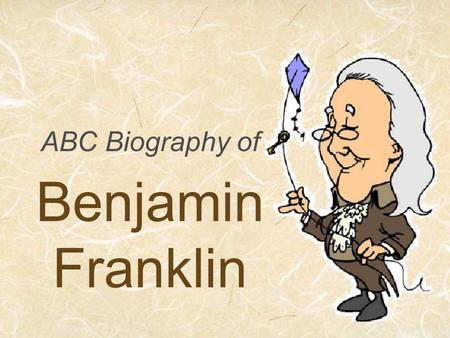 ABC Biography of Benjamin Franklin. Although Ben Franklin was born in Boston, the city of Philadelphia was known as his home. Benjamin's father wanted.