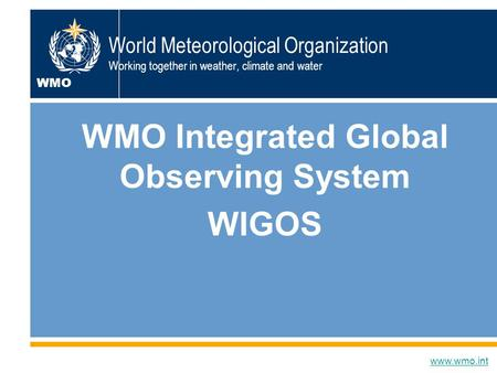 Dr W.Zhang, D/OBS1 World Meteorological Organization Working together in weather, climate and water WMO Integrated Global Observing System WIGOS www.wmo.int.
