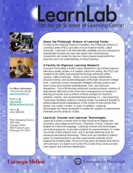 About the Pittsburgh Science of Learning Center Funded by the National Science Foundation, the Pittsburgh Science of Learning Center (PSLC) provides a.