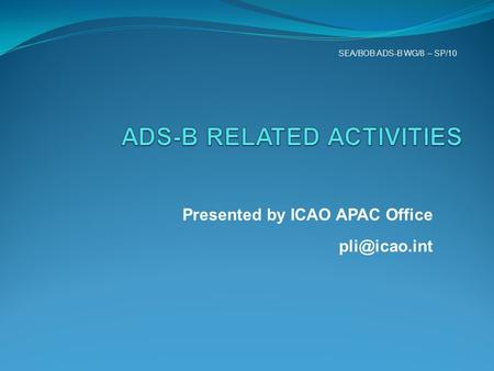 Presented by ICAO APAC Office SEA/BOB ADS-B WG/8 – SP/10.