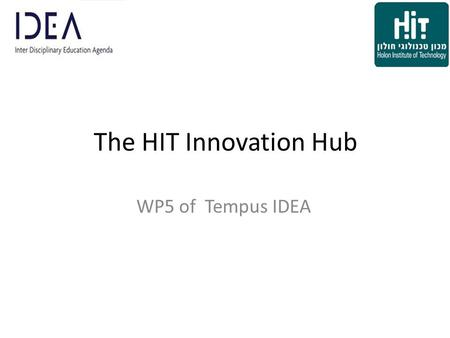 The HIT Innovation Hub WP5 of Tempus IDEA. Basic Requirements Wide concept Interdisciplinary Serves Engineering, Design, Sciences and MOT disciplines.