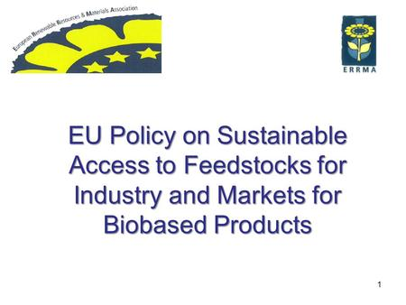 1 EU Policy on Sustainable Access to Feedstocks for Industry and Markets for Biobased Products.