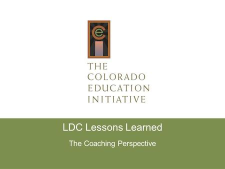 LDC Lessons Learned The Coaching Perspective. Lessons Learned Teachers need to know what supports are available and R- group space is a great place to.