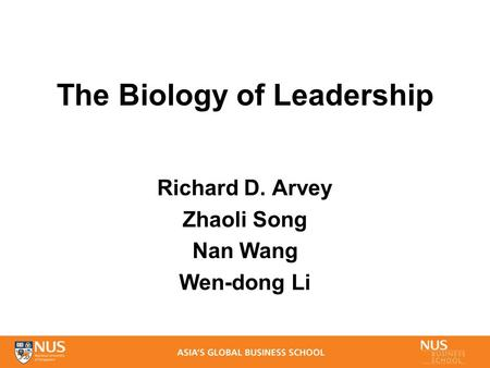 The Biology of Leadership Richard D. Arvey Zhaoli Song Nan Wang Wen-dong Li.