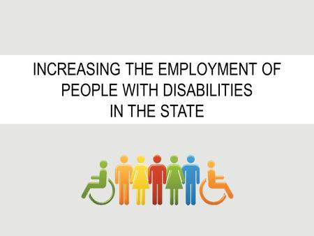 INCREASING THE EMPLOYMENT OF PEOPLE WITH DISABILITIES IN THE STATE.