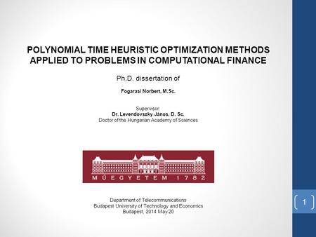 <strong>POLYNOMIAL</strong> TIME HEURISTIC OPTIMIZATION METHODS APPLIED TO PROBLEMS IN COMPUTATIONAL FINANCE Ph.D. dissertation <strong>of</strong> Fogarasi Norbert, M.Sc. Supervisor: Dr.