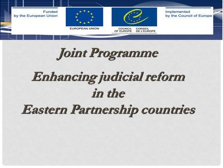 Joint Programme Enhancing judicial reform in the Eastern Partnership countries.