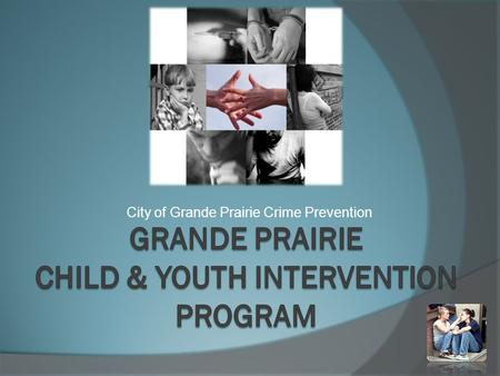 City of Grande Prairie Crime Prevention. HISTORY  SCIF FUNDED 2009-2012 RCMP REFERRALS 12-17YRS- ONE TIME  2010 EXTENDED SERVICES - TO FAMILY MEMBERS.