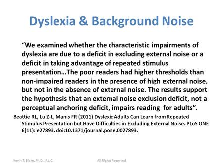 "Dyslexia & Background Noise ""We examined whether the characteristic impairments of dyslexia are due to a deficit in excluding external noise or a deficit."