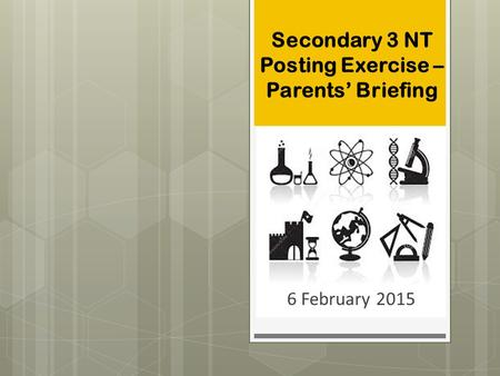 Secondary 3 NT Posting Exercise – Parents' Briefing 6 February 2015.