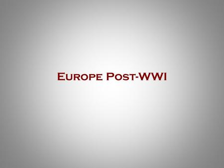 Europe Post-WWI. Economic Uncertainty  Only Japan & U.S.A emerged from WWI financially stable  U.S. Loans  Nearly every European nation is bankrupt,