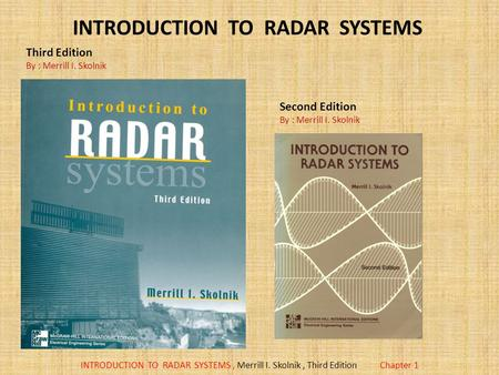 INTRODUCTION TO RADAR SYSTEMS, Merrill I. Skolnik, Third EditionChapter 1 Third Edition By : Merrill I. Skolnik INTRODUCTION TO RADAR SYSTEMS Second Edition.