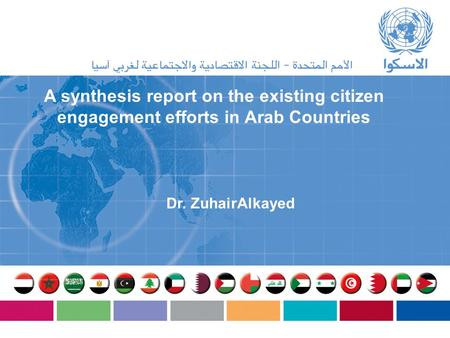 A synthesis report on the existing citizen engagement efforts in Arab Countries Dr. ZuhairAlkayed.