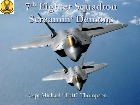 "7 th Fighter Squadron Screamin' Demons Capt Michael ""Tuff"" Thompson."