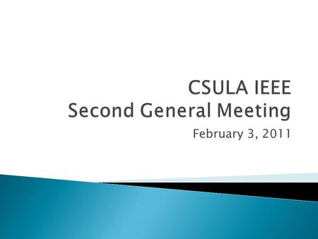 February 3, 2011.  1/20/11-1/21/11 – IEEE CSU Engineering Summit  1/22/11 – IEEE UCLA Student Professional Awareness Venture.