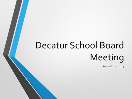 Decatur School Board Meeting August 19, 2013. Decatur Superintendent's Report August 19, 2013.