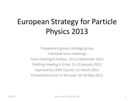 European Strategy for Particle Physics 2013 Preparatory group->Strategy group Individual town meetings Town meeting in Krakow: 10-12 september 2012 Drafting.