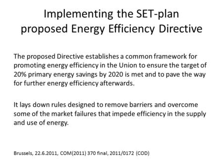 Implementing the SET-plan proposed Energy Efficiency Directive The proposed Directive establishes a common framework for promoting energy efficiency in.