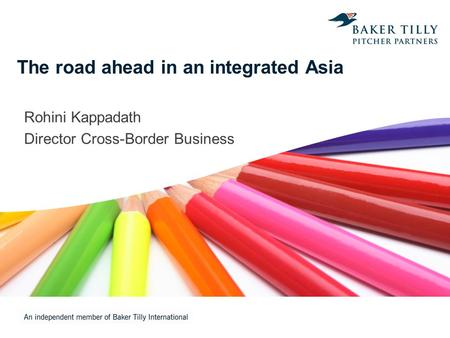 The road ahead in an integrated Asia Rohini Kappadath Director Cross-Border Business.