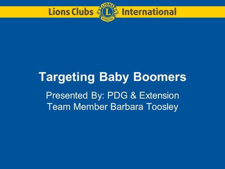 Targeting Baby Boomers Presented By: PDG & Extension Team Member Barbara Toosley.