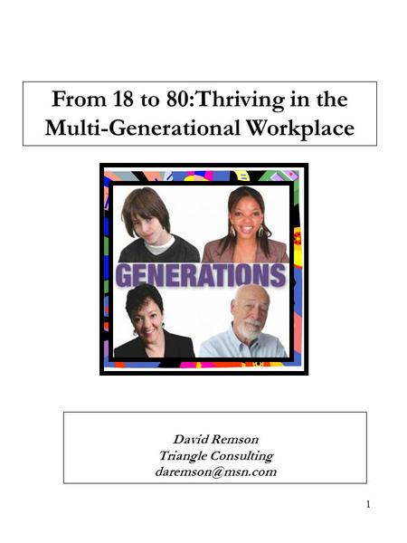 1 From 18 to 80:Thriving in the Multi-Generational Workplace David Remson Triangle Consulting