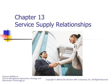 Chapter 13 Service Supply Relationships McGraw-Hill/Irwin Service Management: Operations, Strategy, and Information Technology, 6e Copyright © 2008 by.