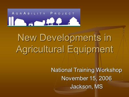 New Developments in Agricultural Equipment National Training Workshop November 15, 2006 Jackson, MS.