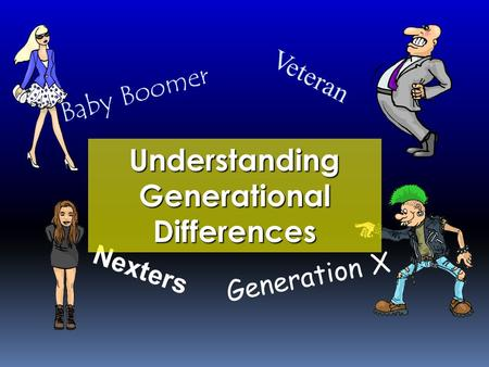 Baby Boomer Generation X Veteran Nexters Understanding Generational Differences.