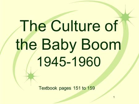 1 The Culture of the Baby Boom 1945-1960 Textbook pages 151 to 159.