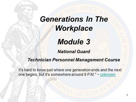 1 Generations In The Workplace Module 3 National Guard Technician Personnel Management Course It's hard to know just where one generation ends and the.