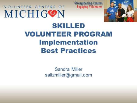 SKILLED VOLUNTEER PROGRAM Implementation Best Practices Sandra Miller