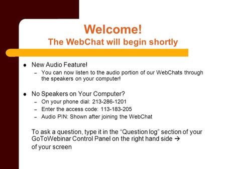 Welcome! The WebChat will begin shortly New Audio Feature! – You can now listen to the audio portion of our WebChats through the speakers on your computer!