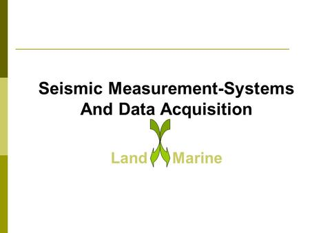 Seismic Measurement-Systems And Data Acquisition LandMarine.
