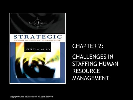 CHAPTER 2: CHALLENGES IN STAFFING HUMAN RESOURCE MANAGEMENT Copyright © 2005 South-Western. All rights reserved.