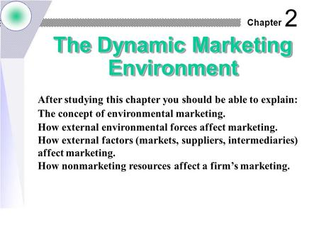Chapter The Dynamic Marketing Environment 2 After studying this chapter you should be able to explain: The concept of environmental marketing. How external.