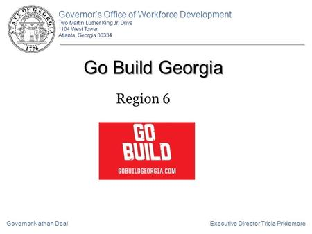 Governor's Office of Workforce Development Two Martin Luther King Jr. Drive 1104 West Tower Atlanta, Georgia 30334 Executive Director Tricia PridemoreGovernor.